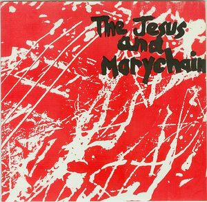 The Jesus And Mary Chain - Upside Down (7'') (CRE 012) (1984)