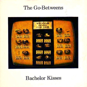 The Go-Betweens - Bachelor Kisses