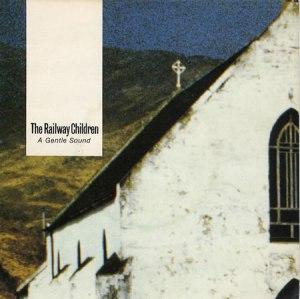 The Railway Children - A Gentle Sound