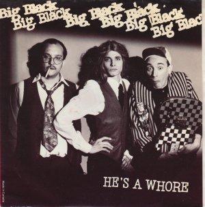 Big Black - He's A Whore (7'')