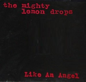 The Mighty Lemon Drops - Like An Angel (7'')