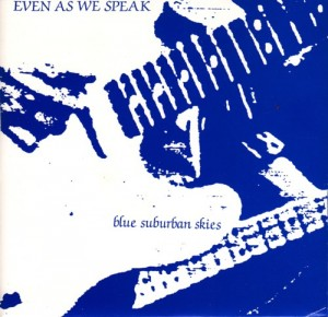 Even As We Speak - Blue Suburban Skies (7'') (BHP995) (Big Home Productions, 1987)