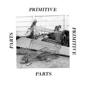 Primitive Parts - Parts Primitive (2015)
