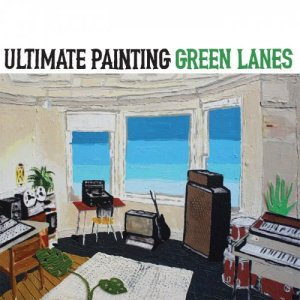 Ultimate Painting - Green Lanes (2015)