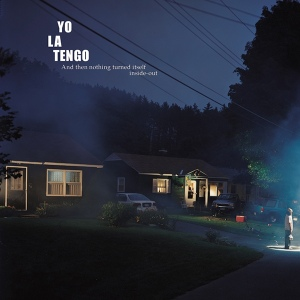 Yo La Tengo - And Then Nothing Turned Itself Inside-Out (2000)