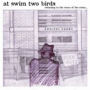 At Swim Two Birds - Returning To The Scene Of The Crime ... (2007)