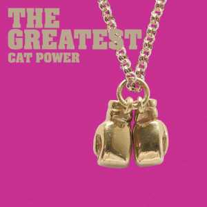 Cat Power - The Greatest (2006)