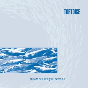 Tortoise - Millions Now Living Will Never Die (Thrill Jockey Records, 1996)