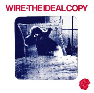 Wire - The Ideal Copy (Mute Records, 1987)