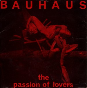 Bauhaus - The Passion Of Lovers (7'') (1981)